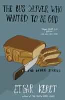 The bus driver who wanted to be God & other stories / Etgar Keret ; translated from the Hebrew by Miriam Shlesinger and also Margaret Weinberger-Rotman, Anthony Berris, Dan Ofri, Dalya Bilu.