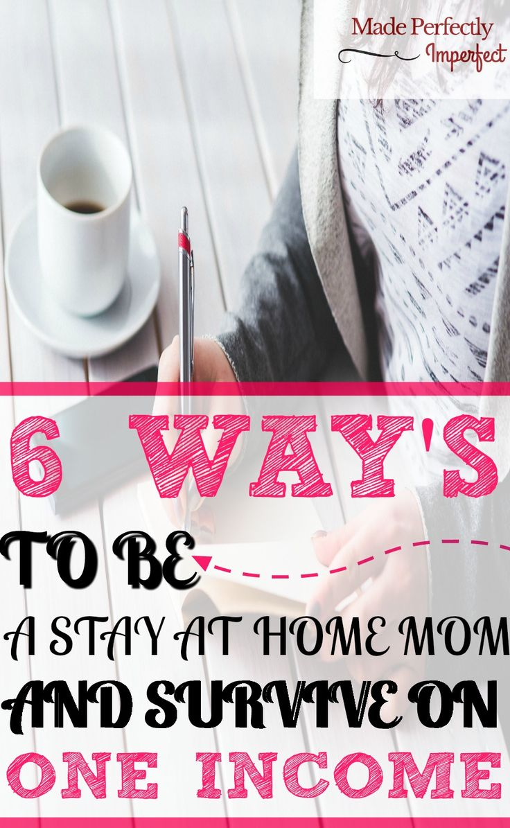 6 Ways To Be A Stay At Home Mom And Survive On One Income
