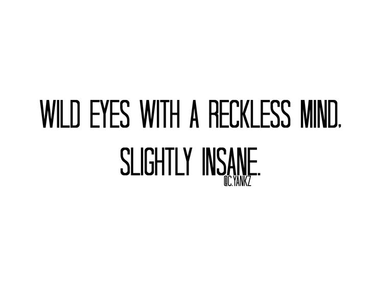 """""""Wild eyes with a reckless mind, slightly insane.""""  @carlayankz #writing #mood #eyes #reckless #mind #blackandwhite #quotes #citation #english #french #pinterest #different #insane #poetry #instagram #wild #pieces #others #meant #wildeyes #eyes #quote #phrase #sentence #love #difference #reallife #poet #poetfromthenet"""