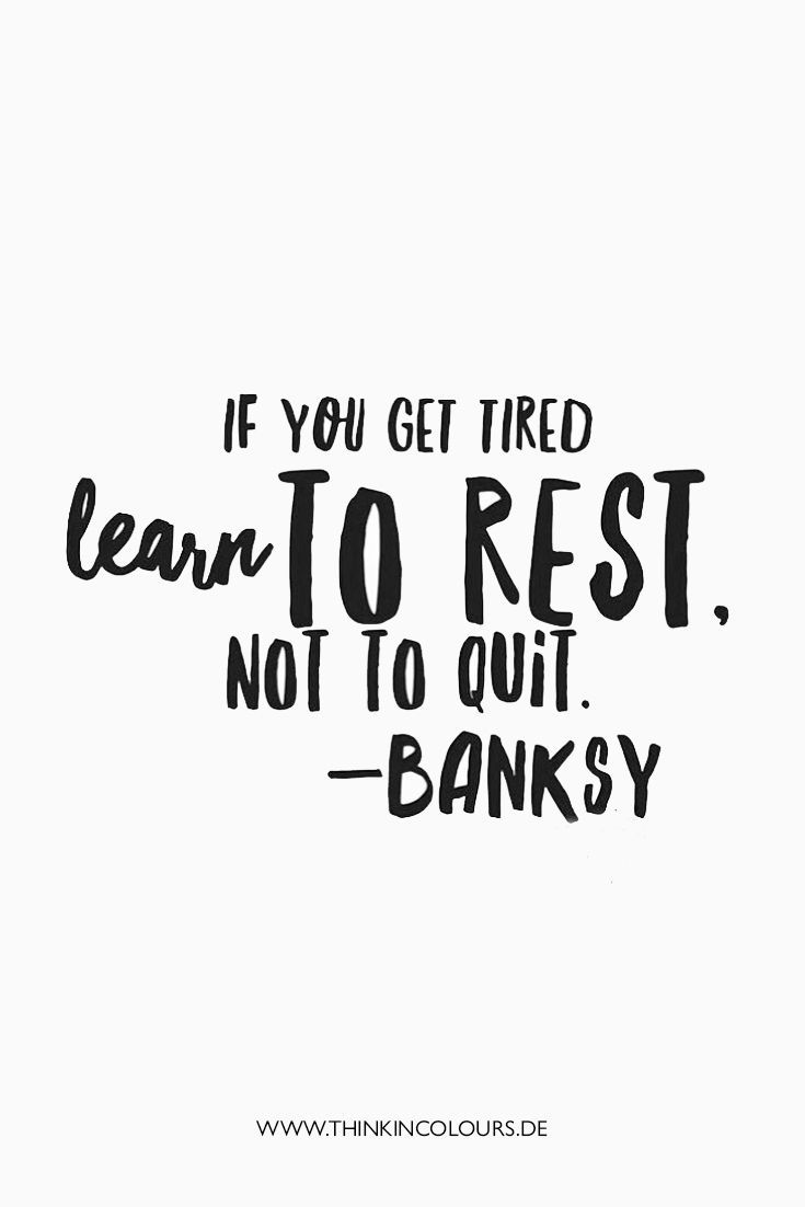 If You Get Tired Learn To Rest Not To Quit Banksy Motivations
