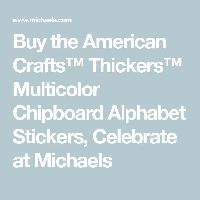 Buy the American Crafts™ Thickers™ Multicolor Chipboard Alphabet Stickers, Celebrate at Michaels
