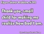 """This is so true. When a little kid skates better than you its like, """" Wait what just happened?"""""""