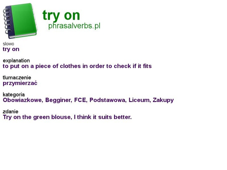 #shopping #phrasalverbs.pl, word: #try on, explanation: to put on a piece of clothes in order to check if it fits, translation: przymierzać