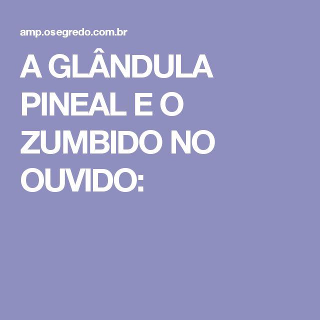 A GLÂNDULA PINEAL E O ZUMBIDO NO OUVIDO: