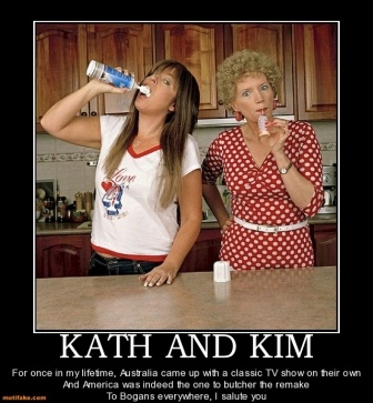 Our beloved Kath and Kim ~ why oh why would America try to take it on?