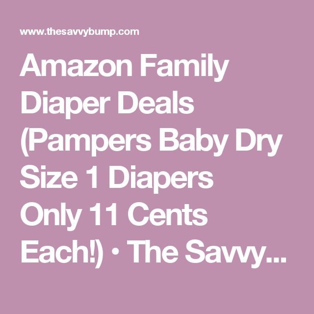 Amazon Family Diaper Deals (Pampers Baby Dry Size 1 Diapers Only11 Cents Each!) • The Savvy Bump