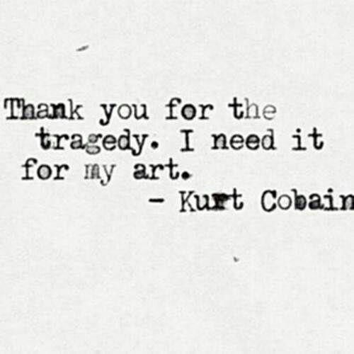 Nice quote from the late-great Kurt Cobain of Nirvana
