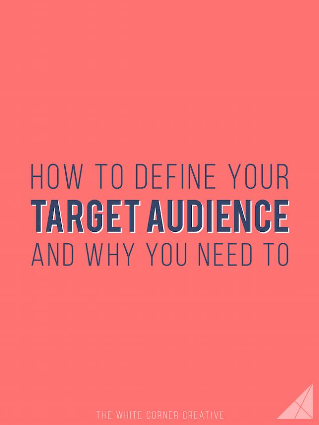 How to Define Your Target Audience and Why You Need To - The White Corner Creative