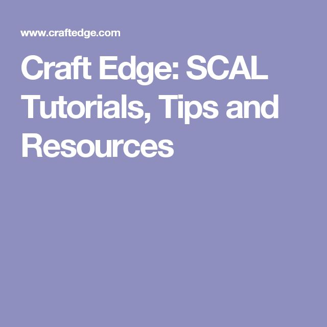 Craft Edge: SCAL Tutorials, Tips and Resources