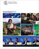 Annual report 2014 / World Trade Organization. -- Geneva :  World Trade Organization,  2014.