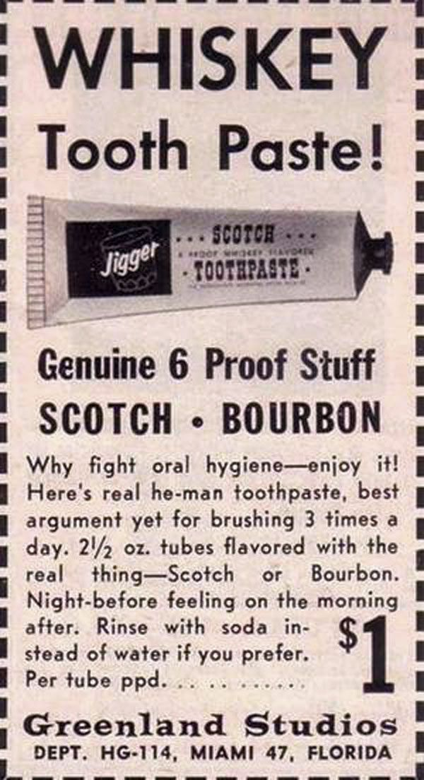 """Old Ad. *Ha!  First of all """"[R[eal he-man toothpaste"""" like women don't drink.  Secondly, there is No Way you could get that """"[N]ight-before feeling"""" using this.  Some of the 'Hair of the dog that bit ya', that does help.  But you'd need more 'hair' than what's in this tube.  Otherwise it's just, ugh."""