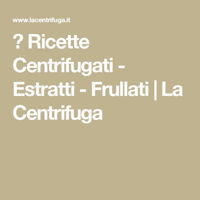 ▷ Ricette Centrifugati - Estratti - Frullati | La Centrifuga
