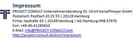 > > > Impressum < < <   PROJECT CONSULT Unternehmensberatung Dr. Ulrich Kampffmeyer GmbH   Postanschrift: Postfach 20 25 55 | 20218 Hamburg   Sitz: Isestraße 63 | 20149 Hamburg   Tel.: +49 40 412856 53   Fax: +49 40 412856 54   E-Mail: info@project-consult.com   Skype: project.consult   Web: http://www.project-consult.com  Geschäftsführung:  Dr. Ulrich Kampffmeyer, Karin Begemann   Handelsregister: AG Hamburg HRB 57970