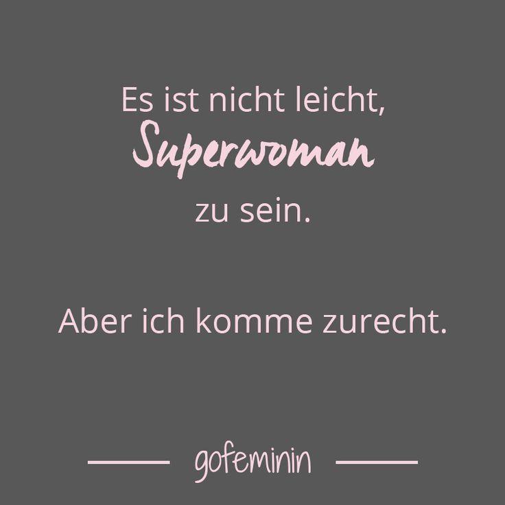 Es ist nicht leicht Superwoman zu sein.
