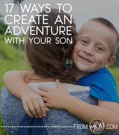 17 Ways to Create an Adventure with Your Son — The MOB Society