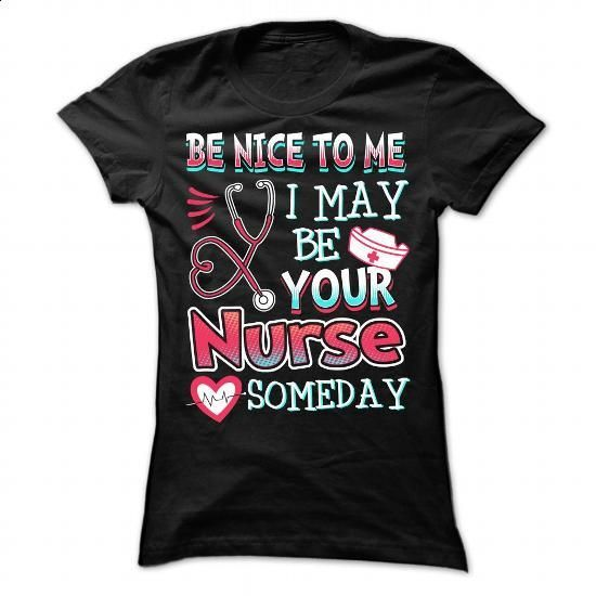 be nice to me. i may be your nurse someday - #crew neck sweatshirts #custom t shirt design. MORE INFO => https://www.sunfrog.com/Funny/be-nice-to-me-i-may-be-your-nurse-someday-109150547-Ladies.html?60505