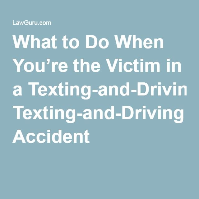 What to Do When You're the Victim in a Texting-and-Driving Accident http://www.lawguru.com/articles/tips/what-to-do-when-youre-the-victim-in-a-texting-and-driving-accident