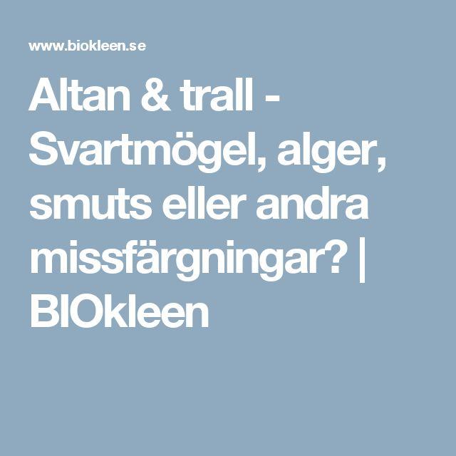 Altan & trall - Svartmögel, alger, smuts eller andra missfärgningar? | BIOkleen