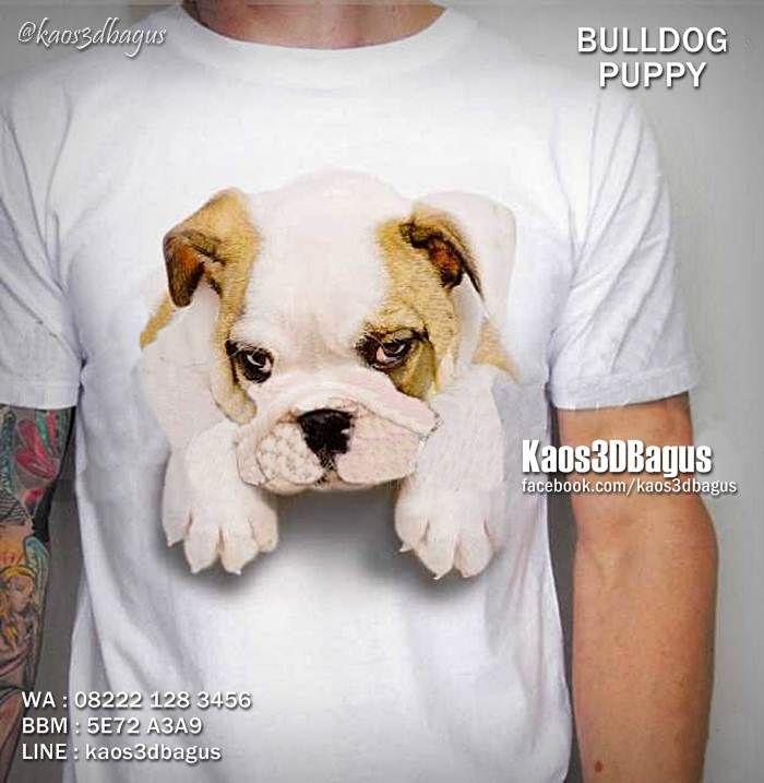 Kaos BULLDOG PUPPY, Kaos ANAK ANJING BULLDOG, Kaos FUNNY DOG, Dog Lover 3D T-shirt, Kaos3D, https://www.facebook.com/kaos3dbagus, WA : 08222 128 3456, LINE : Kaos3DBagus