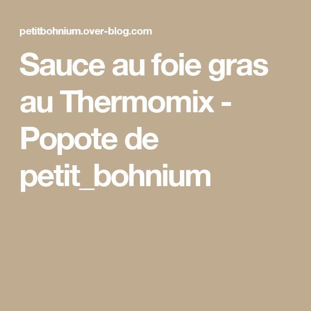 Sauce au foie gras au Thermomix - Popote de petit_bohnium