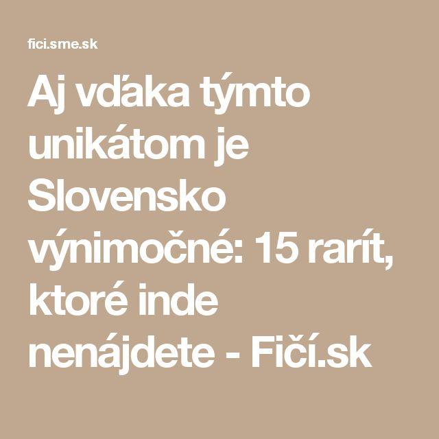 Aj vďaka týmto unikátom je Slovensko výnimočné: 15 rarít, ktoré inde nenájdete - Fičí.sk