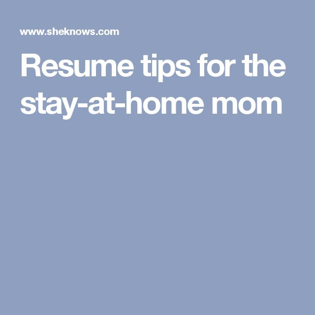 Resume tips for the stay-at-home mom