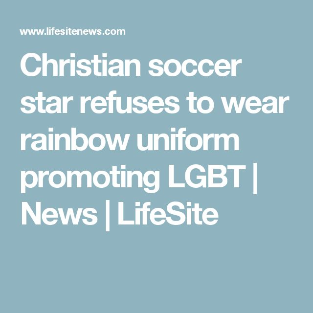Christian soccer star refuses to wear rainbow uniform promoting LGBT | News | LifeSite