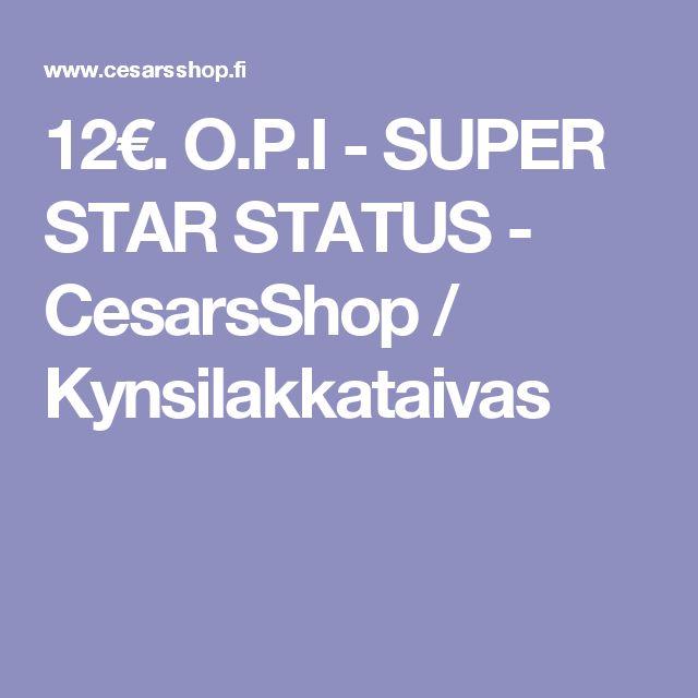 12€. O.P.I - SUPER STAR STATUS - CesarsShop / Kynsilakkataivas