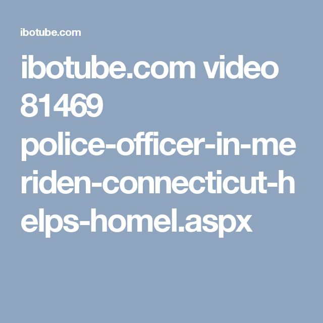 ibotube.com video 81469 police-officer-in-meriden-connecticut-helps-homel.aspx