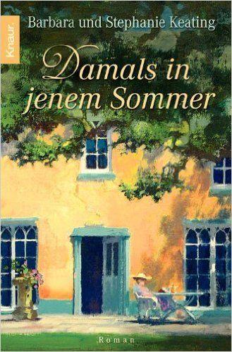 Damals in jenem Sommer: Roman eBook: Barbara Keating, Stephanie Keating: Amazon.de: Kindle-Shop