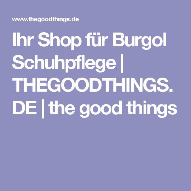Ihr Shop für Burgol Schuhpflege | THEGOODTHINGS.DE | the good things
