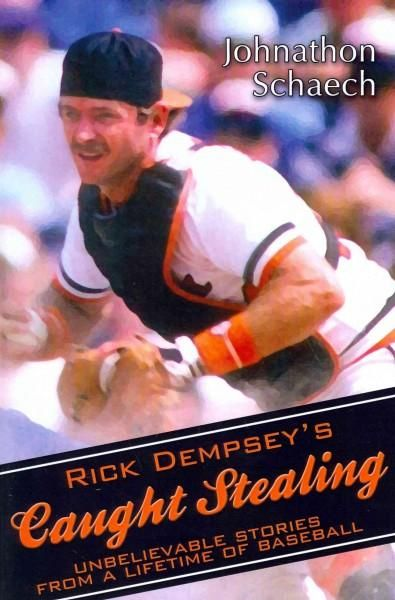 Rick Dempsey's Caught Stealing: Unbelievable Stories from a Lifetime of Baseball