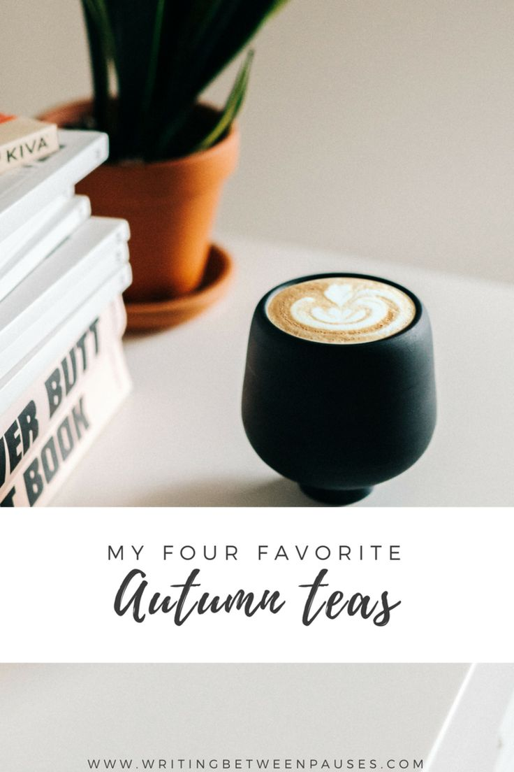 My Four Favorite Teas for Autumn   Writing Between Pauses