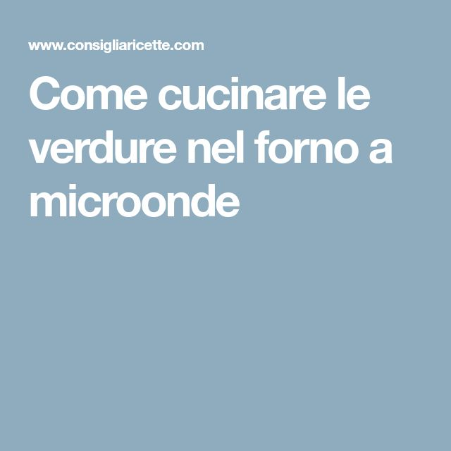 Cucina microonde, come cucinare le verdure - Donnaclick