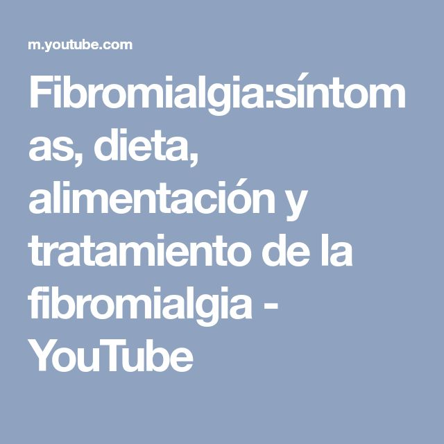 Fibromialgia:síntomas, dieta, alimentación y tratamiento de la fibromialgia - YouTube