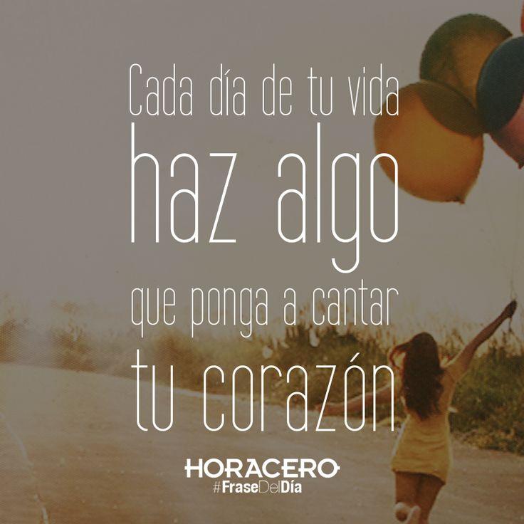 Cada día de tu vida haz algo que ponga a cantar tu corazón #Frases #FraseDelDía