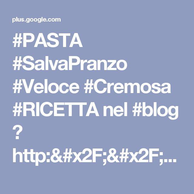 #PASTA #SalvaPranzo #Veloce #Cremosa #RICETTA nel #blog ► http://blog.gialloz...