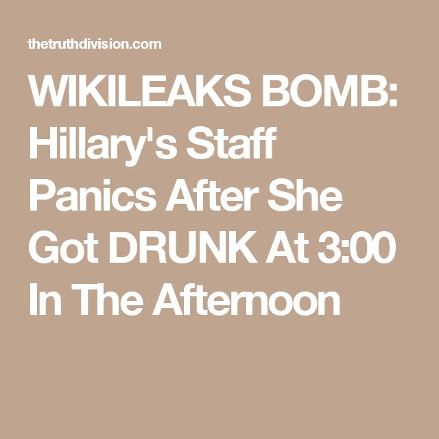 WIKILEAKS BOMB: Hillary's Staff Panics After She Got DRUNK At 3:00 In The Afternoon