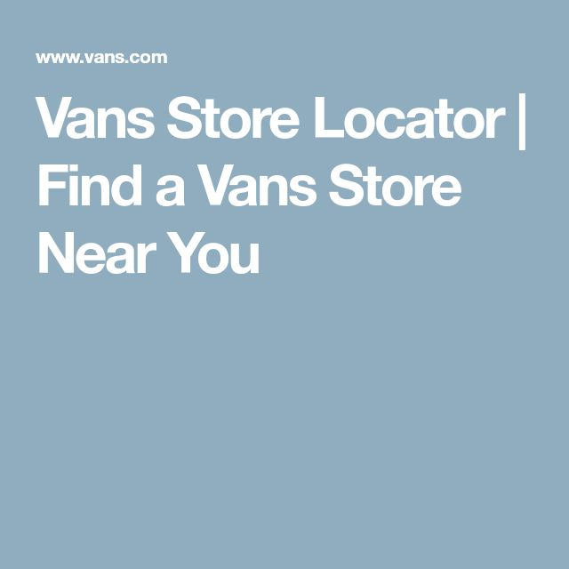 Vans Store Locator | Find a Vans Store Near You