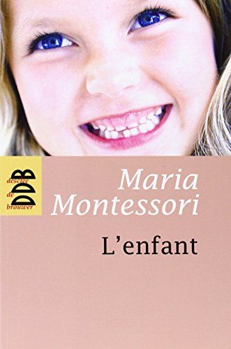 Amazon.fr - L'enfant - Maria Montessori, Jeanne-Françoise Hutin, Georgette Bernard - Livres