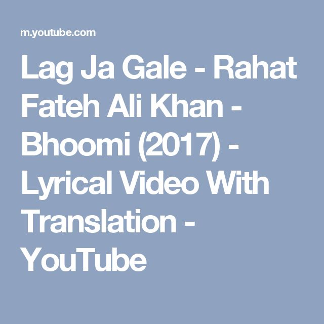 Lag Ja Gale - Rahat Fateh Ali Khan - Bhoomi (2017) - Lyrical Video With Translation - YouTube