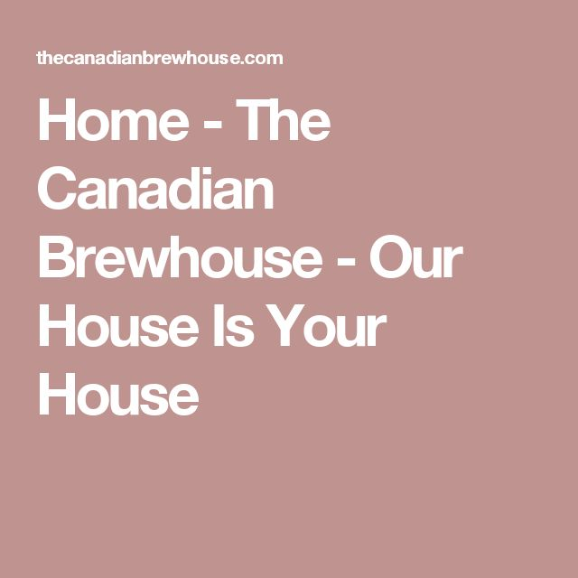 Home - The Canadian Brewhouse - Our House Is Your House