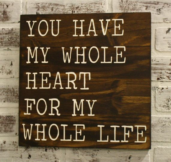 You have my whole heart for my whole life rustic sign. Such a beautiful quote!