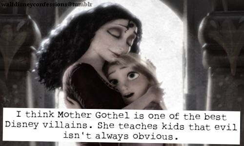 """""""I think Mother Gothel is one of the best Disney villains. She teaches kids that evil isn't always obvious""""."""