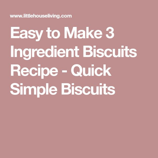 Easy to Make 3 Ingredient Biscuits Recipe - Quick Simple Biscuits