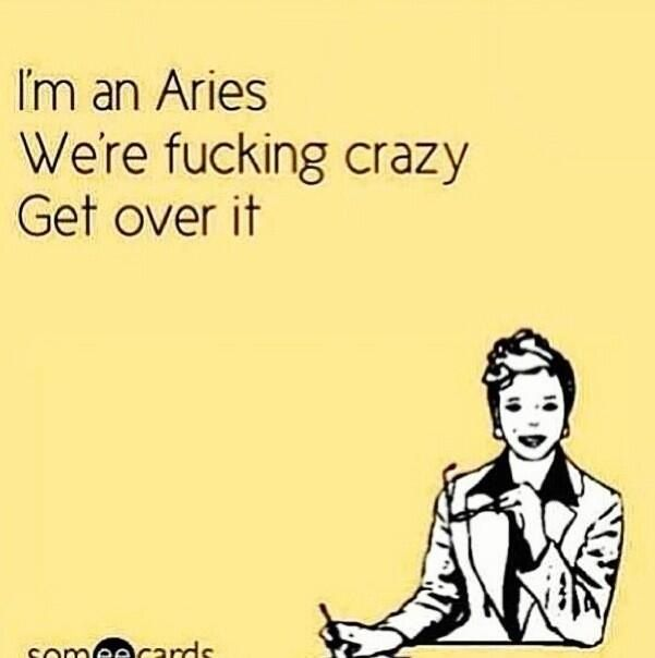 #aries are crazy!