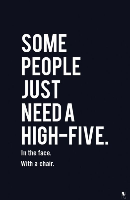 Some people just need a high five. In the face. With a chair #Sotrue