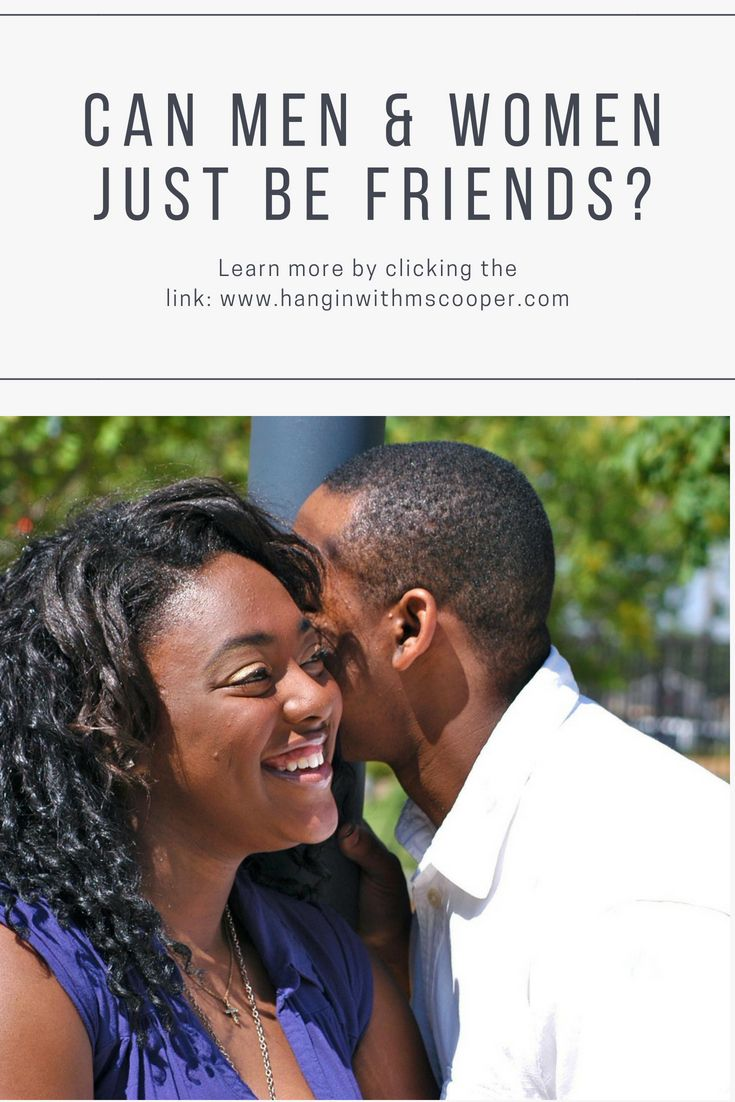 can men and women just friends Men and women can't just be friends attraction always gets in the way but if you're lucky, you can fall in love with your best friend in a study published in the journal of social and personal relationships, sapadin asked more than 150 professional men and women what they liked and.