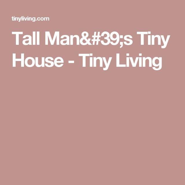 Tall Man's Tiny House - Tiny Living