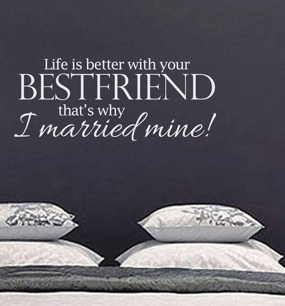 Life Is Better With Your Best Friend That's Why I Married